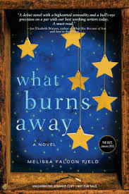 "What Burns Away, the debut novel by Melissa Falcon Field, has been called ""thrilling"" and ""perceptive"" by Tin House executive editor Michelle Wildgren."
